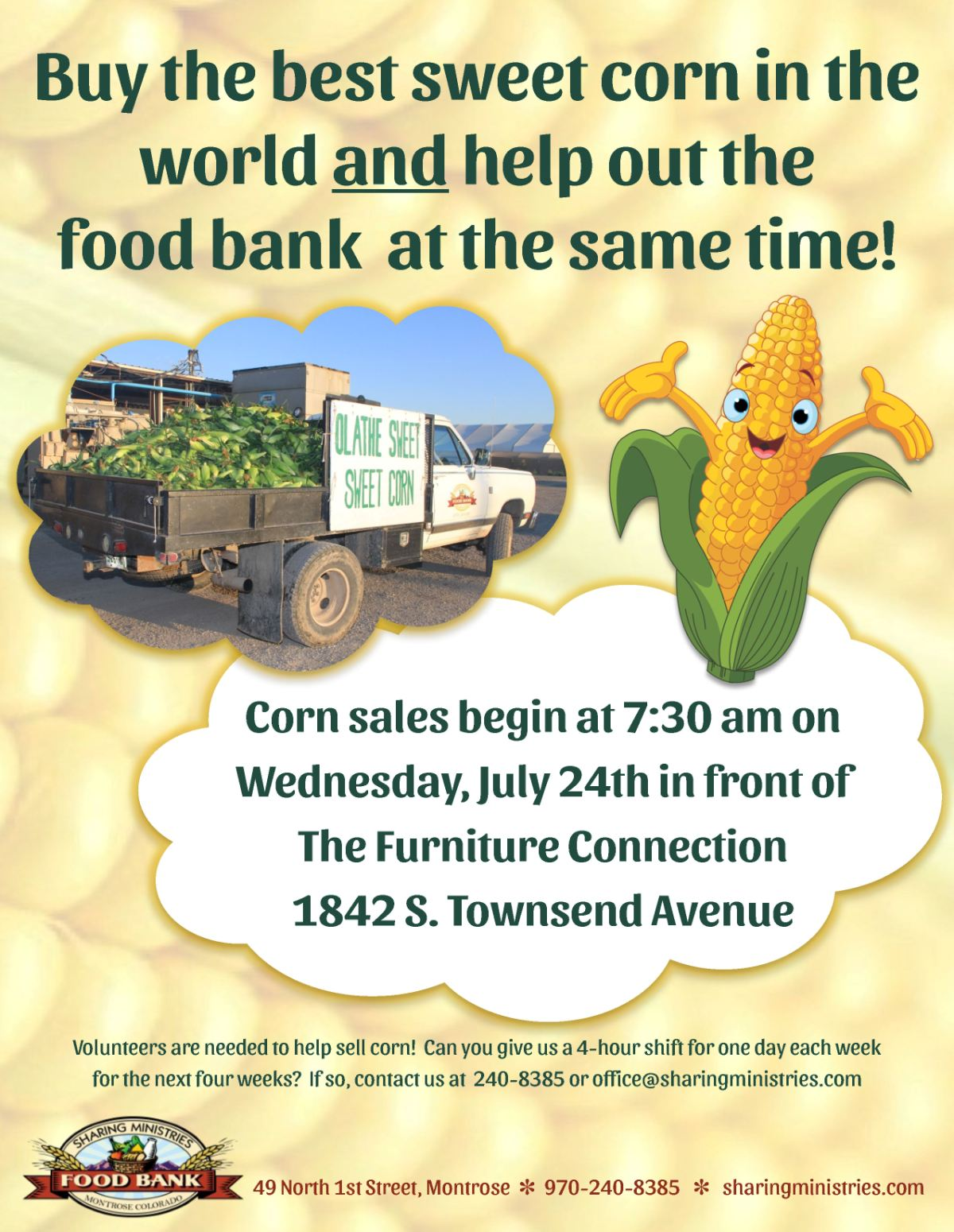 Corn sales begin at 7:30 am on Wednesday, July 24th in front of The Furniture Connection, 1842 S. Townsend Avenue. Volunteers are needed to help sell corn! Can you give us a 4-hour shift one day each week for the next four weeks? If so, contact 240-8385 or office@sharingministries.com.